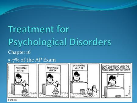 Chapter 16 5-7% of the AP Exam. Psychological Treatment  When a psychological disorder becomes serious enough to cause problems in everyday functioning,