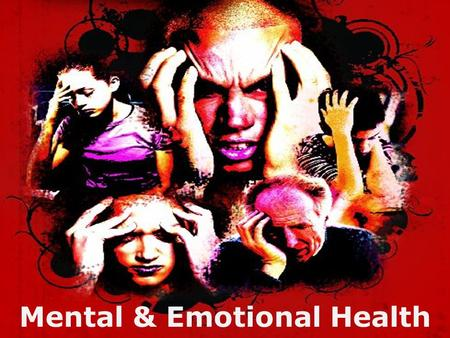 Mental & Emotional Health. Mental/Emotional Health- - the ability to accept yourself and others -adapt to and cope with emotions -deal with the problems.