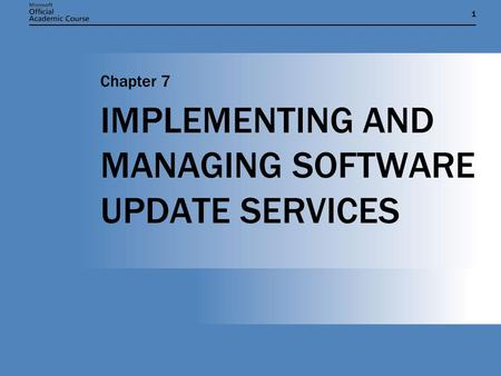 11 IMPLEMENTING AND MANAGING SOFTWARE UPDATE SERVICES Chapter 7.