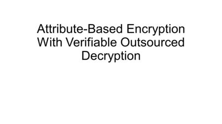 Attribute-Based Encryption With Verifiable Outsourced Decryption.