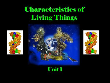 Characteristics of Living Things Unit 1. What is Biology? Biology  study of living things Bio = Life ology = study of.