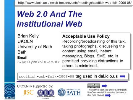A centre of expertise in digital information managementwww.ukoln.ac.uk Web 2.0 And The Institutional Web Brian Kelly UKOLN University of Bath Bath Email.