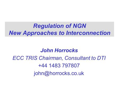 Regulation of NGN New Approaches to Interconnection John Horrocks ECC TRIS Chairman, Consultant to DTI +44 1483 797807
