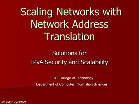 Scaling Networks with Network Address Translation Scaling Networks with Network Address Translation Solutions for IPv4 Security and Scalability ECPI College.