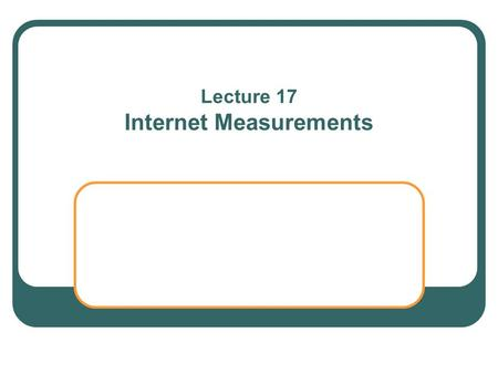 Lecture 17 Internet Measurements. 2 Web of interconnected networks Grows with no central authority Autonomous Systems optimize local communication efficiency.
