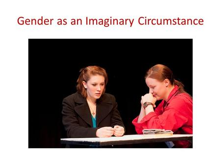Gender as an Imaginary Circumstance. The Praxis of Female Actors playing Male Characters.