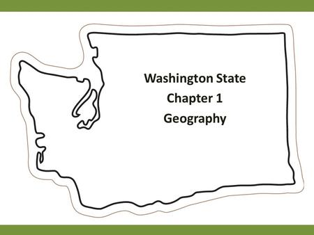 Washington State Chapter 1 Geography. Geography and History Geography: study of where and how people live on the earth. Geography influences what people.