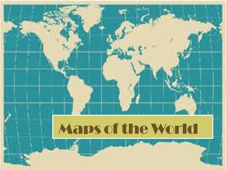 Maps of the World. what is important to know? Student is expected to learn the purpose of map, and why there are many types of map Student should understand.