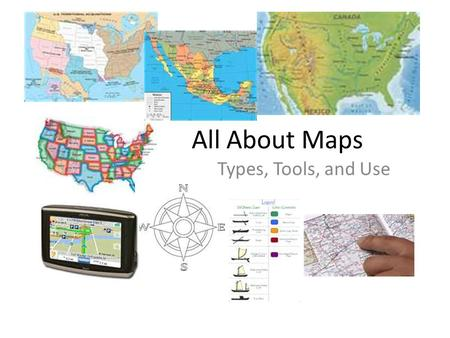 All About Maps Types, Tools, and Use. Physical Maps – Show mountains, lakes, rivers, and other physical features Political Maps – Show boundaries such.