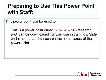 Preparing to Use This Power Point with Staff: This power point can be used to: This is a power point called 90 – 90 – 90 Research and can be downloaded.