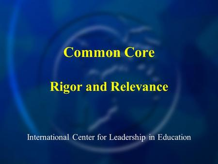 International Center for Leadership in Education Common Core Rigor and Relevance.