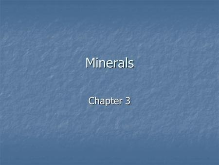Minerals Chapter 3. Minerals – naturally occurring, inorganic solid with a definite structure and composition Minerals – naturally occurring, inorganic.