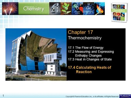 17.4 Calculating Heats of Reaction > 1 Copyright © Pearson Education, Inc., or its affiliates. All Rights Reserved. Chapter 17 Thermochemistry 17.1 The.