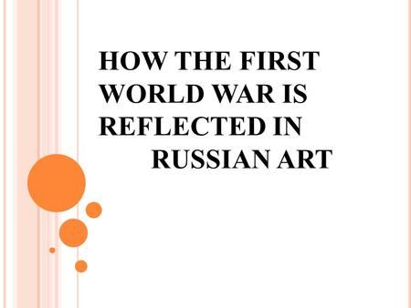 HOW THE FIRST WORLD WAR IS REFLECTED IN RUSSIAN ART.