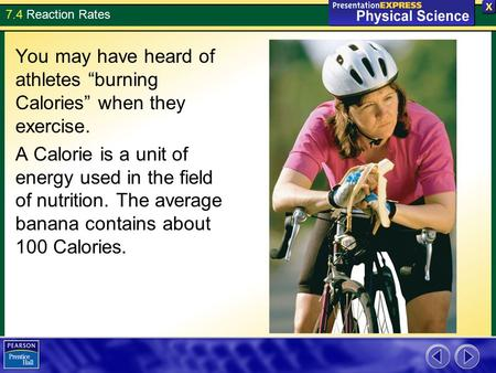 "7.4 Reaction Rates You may have heard of athletes ""burning Calories"" when they exercise. A Calorie is a unit of energy used in the field of nutrition."