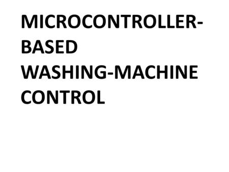 MICROCONTROLLER- BASED WASHING-MACHINE CONTROL. What Is a Washing Machine? A washing machine is an electronic device that is designed to wash laundry.