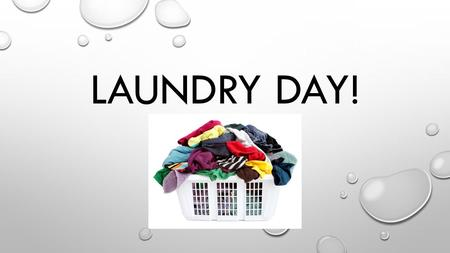 LAUNDRY DAY!. WHY IS IT IMPORTANT TO KNOW HOW TO DO LAUNDRY? -Independence! -Convenience -Other ideas?