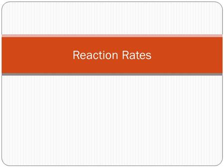 Reaction Rates. Reactions Over Time Any change that happens over a period of time can be expressed as a rate. A reaction rate is the rate at which reactants.