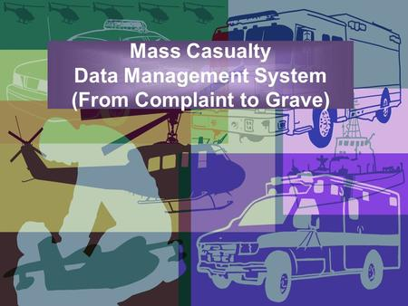 Mass Casualty Data Management System (From Complaint to Grave)