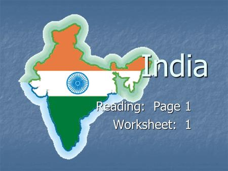Reading: Page 1 Worksheet: 1 India. India is the 7 th largest nation in the world.