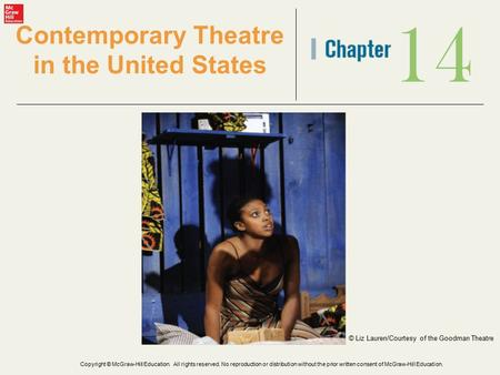 14 Contemporary Theatre in the United States © Liz Lauren/Courtesy of the Goodman Theatre Copyright © McGraw-Hill Education. All rights reserved. No reproduction.