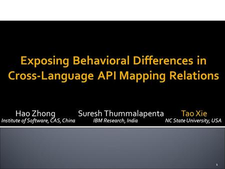 1 Exposing Behavioral Differences in Cross-Language API Mapping Relations Hao Zhong Suresh Thummalapenta Tao Xie Institute of Software, CAS, China IBM.