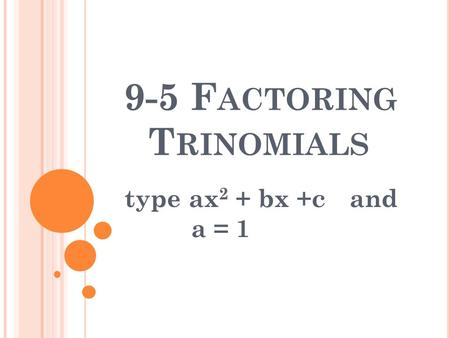 9-5 F ACTORING T RINOMIALS type ax 2 + bx +cand a = 1.