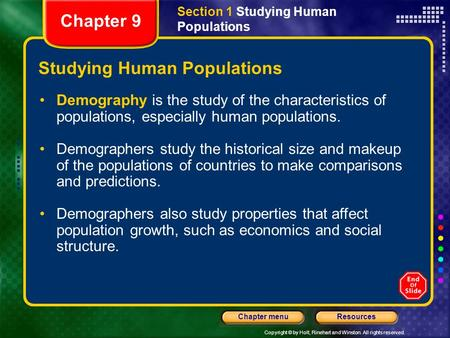 Copyright © by Holt, Rinehart and Winston. All rights reserved. ResourcesChapter menu Studying Human Populations Demography is the study of the characteristics.
