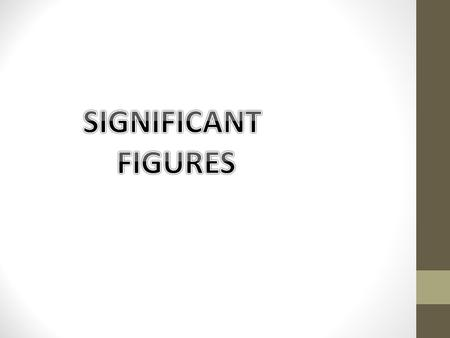 The significant figures in a measurement Consist of all the digits known with certainty plus one final digit, which is uncertain or is estimated. What.