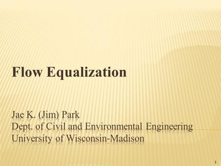 Flow Equalization 1.  To overcome operational problems caused by flowrate variations  To improve the performance of the downstream processes  To reduce.