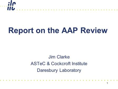 1 Report on the AAP Review Jim Clarke ASTeC & Cockcroft Institute Daresbury Laboratory.
