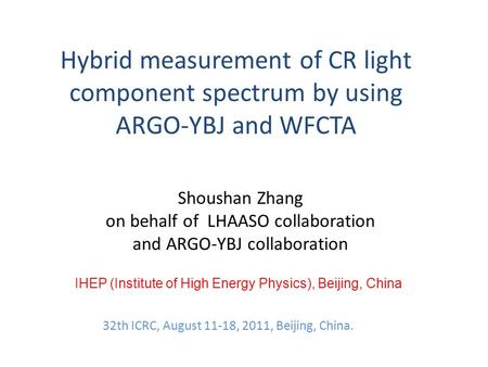 Hybrid measurement of CR light component spectrum by using ARGO-YBJ and WFCTA Shoushan Zhang on behalf of LHAASO collaboration and ARGO-YBJ collaboration.