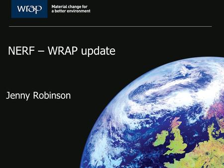 NERF – WRAP update Jenny Robinson. WRAP update Update on support available from WRAP Work areas for 2011 iESE and WRAP – joint working Forthcoming information.
