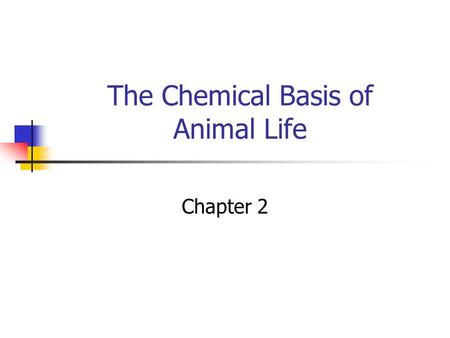 The Chemical Basis of Animal Life Chapter 2 Chemistry The branch of science dealing with composition of substances and reactions among these substances.