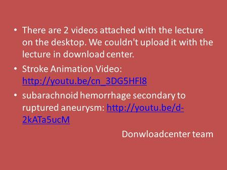 There are 2 videos attached with the lecture on the desktop
