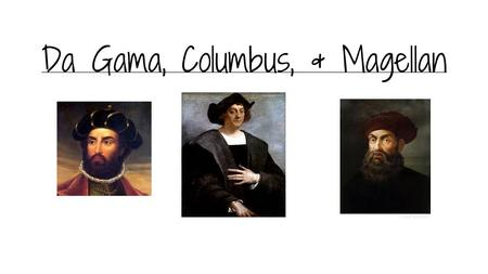 Da Gama, Columbus, & Magellan. Vasco da Gama  Left Portugal to sail to India.  He went the same way that Dias did, down the western side of Africa to.