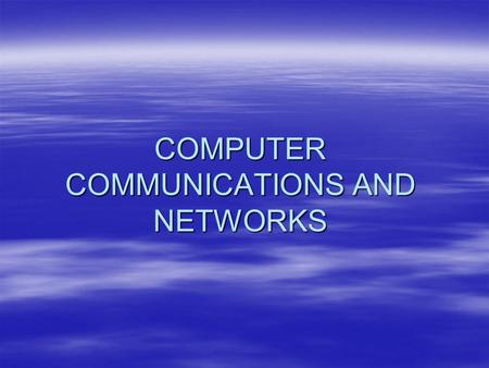 COMPUTER COMMUNICATIONS AND NETWORKS. Networks fundamentals  Basic understanding of networks, its ontology as LAN, WAN, MAN, PAN, WLAN etc with the comprehensive.