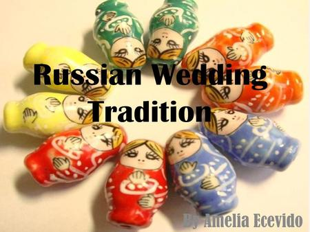 Russian Wedding Tradition By Amelia Ecevido. What am I looking for? Does the culture celebrate on one day or many days? It is a two day celebration. Is.