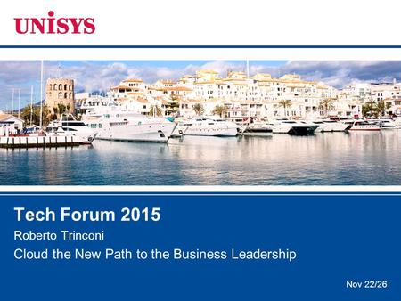 Nov 22/26 Tech Forum 2015 Roberto Trinconi Cloud the New Path to the Business Leadership.