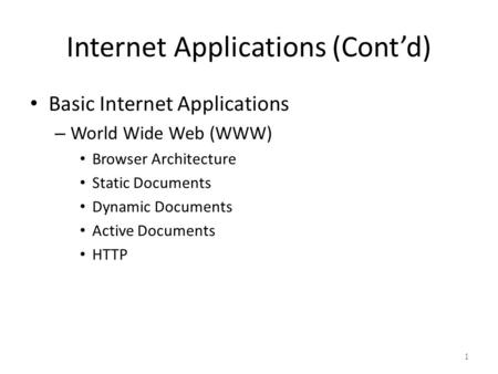 Internet Applications (Cont'd) Basic Internet Applications – World Wide Web (WWW) Browser Architecture Static Documents Dynamic Documents Active Documents.