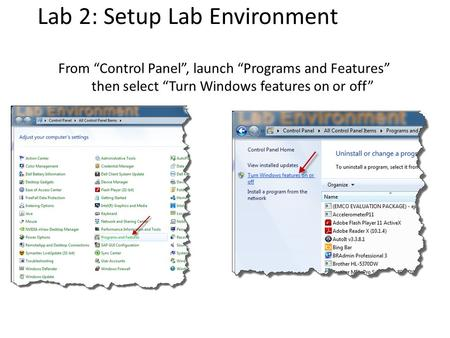 "From ""Control Panel"", launch ""Programs and Features"" then select ""Turn Windows features on or off"" Lab 2: Setup Lab Environment."
