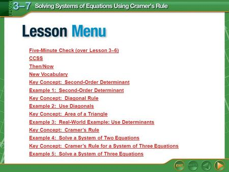 Lesson Menu Five-Minute Check (over Lesson 3–6) CCSS Then/Now New Vocabulary Key Concept: Second-Order Determinant Example 1: Second-Order Determinant.