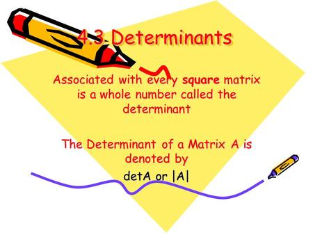 The Determinant of a Matrix A is denoted by