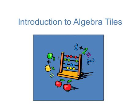 Introduction to Algebra Tiles. There are 3 types of tiles...