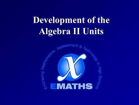 Development of the Algebra II Units. The Teaching Principle Effective teaching requires understanding what ALL students know and need to learn and challenging.