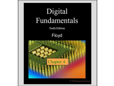 Floyd, Digital Fundamentals, 10 th ed Digital Fundamentals Tenth Edition Floyd Chapter 4 © 2008 Pearson Education.