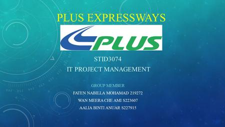 PLUS Expressways STID3074 IT PROJECT MANAGEMENT GROUP MEMBER