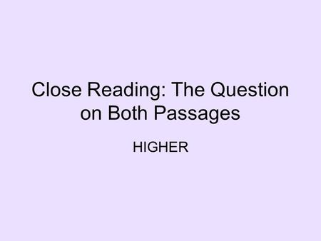 Close Reading: The Question on Both Passages HIGHER.