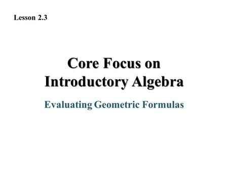 Evaluating Geometric Formulas Core Focus on Introductory Algebra Lesson 2.3.
