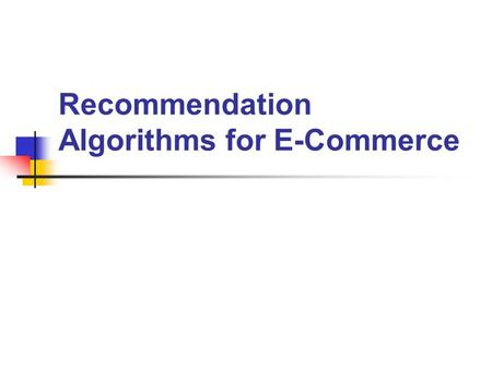 Recommendation Algorithms for E-Commerce. Introduction Millions of products are sold over the web. Choosing among so many options is proving challenging.